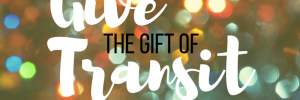 Give The Gift Of Transit